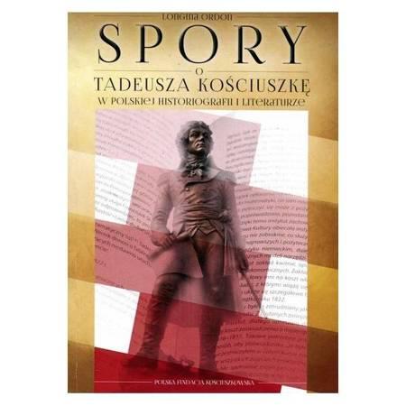 Spory o Tadeusza Kościuszkę w polskiej historiografii i literaturze w latach 1792-2016